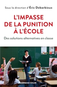 Eric Debarbieux - L'impasse de la punition à l'école - Des solutions alternatives en classe.