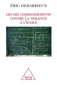 Eric Debarbieux - Les dix commandements contre la violence à l'école.