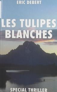 Eric Debert - Les tulipes blanches.