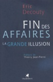 Eric Decouty - Fin des affaires : la grande illusion.