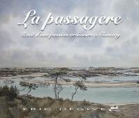 Eric Degive - La passagère - Récit d'une passion ordinaire à Chausey.