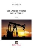 Eric Dejeux - Les larmes noires de la terre.