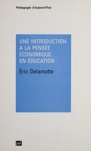 Eric Delamotte - Une introduction à la pensée économique en éducation.