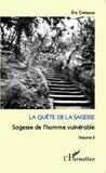 Eric Delassus - La quête de la sagesse - Sagesse de l'homme vulnérable - Volume 2.