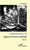 Eric Delassus - Sagesse de l'homme vulnérable - Volume 1, La précarité de la vie.