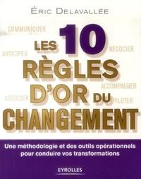 Eric Delavallée - Les 10 règles d'or du changement - Une méthodologie et des outils opérationnels pour conduire vos transformations.