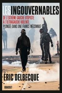 Les ingouvernables- De l'extrême gauche utopiste à l'ultragauche violente, plongée dans une France méconnue - Eric Delbecque |
