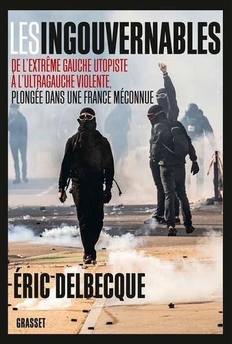 Les ingouvernables. De l'extrême gauche utopiste à l'ultragauche violente, plongée dans une France méconnue