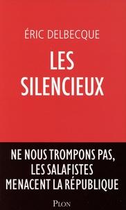 Eric Delbecque - Les silencieux - Ne nous trompons pas, les salafistes menacent la République.