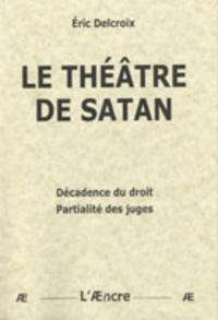 Eric Delcroix - Le théâtre de Satan - Décadence du droit, partialité des juges.