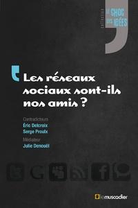 Eric Delcroix et Serge Proulx - Les réseaux sociaux sont-ils nos amis ?.