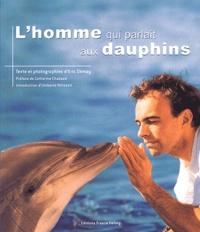 Eric Demay - L'homme qui parlait aux dauphins.