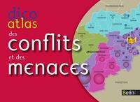 Eric Denécé et Frédérique Poulot - Dico atlas des conflits et des menaces - Guerres, terrorisme, crime, oppression.