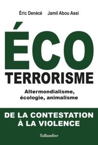 Eric Denécé et Jamil Abou Assi - Ecoterrorisme - Altermondialisme, écologie, animalisme : De la contestation à la violence.