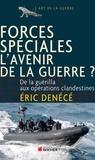 Eric Denécé - Forces spéciales, l'avenir de la guerre ? - De la guérilla aux opérations clandestines.