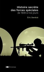 Eric Denécé - Histoire secrète des forces spéciales - De 1939 à nos jours.