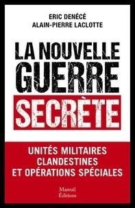 Eric Denécé et Alain-Pierre Laclotte - La nouvelle guerre secrète - Unités militaires clandestines et opérations spéciales.
