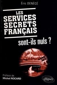 Eric Denécé - Les services secrets français sont-ils nuls ?.