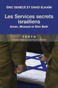 Eric Denécé et David Elkaim - Les services secrets israéliens - Mossad, Aman, Shin Beth.