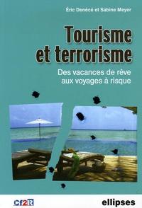 Eric Denécé et Sabine Meyer - Tourisme et terrorisme - Des vacances de rêve aux voyages à risques.