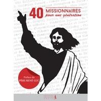 Eric Denimal et Mariette Levaye-Gries - 40 missionnaires pour une génération.