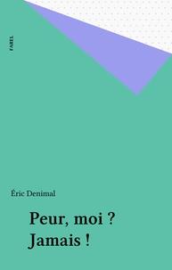 Eric Denimal - Peur, moi ? Jamais !.