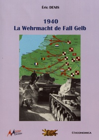 Eric Denis - La Wehrmacht de Fall Gelb 1940.