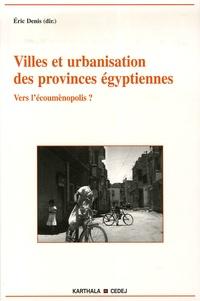 Eric Denis - Villes et urbanisation des provinces égyptiennes - Vers l'oecumènopolis.