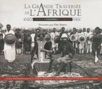 Eric Deroo - La grande traversée de l'Afrique 1896-1899 - Congo Fachoda Djibouti, édition bilingue français-anglais.