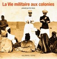 Eric Deroo - La Vie militaire aux colonies.