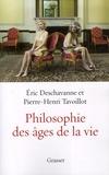 Eric Deschavanne et Pierre-Henri Tavoillot - Philosophie des âges de la vie - Pourquoi grandir ? Pourquoi vieillir ?.