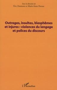 Eric Desmons et Marie-Anne Paveau - Outrages, insultes, blasphèmes et injures : violences du langage et polices du discours.