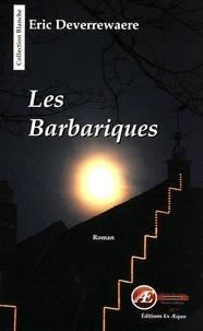 Eric Deverrewaere - Les barbariques.