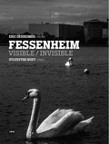 Eric Dexheimer et Sylvestre Huet - Fessenheim visible/invisible.