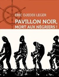 Eric Djeddi Leger - Pavillon noir, Mort aux négriers !.