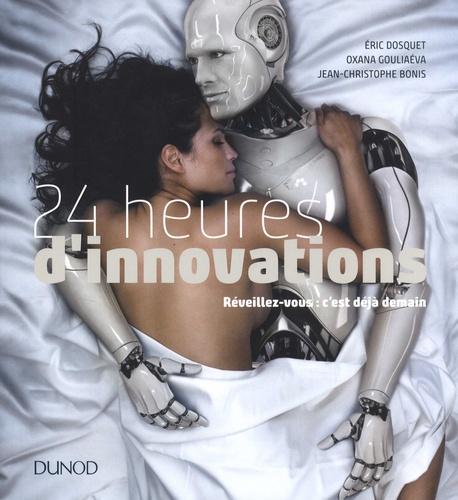 Eric Dosquet et Oxana Gouliaéva - 24 heures d'innovations - Réveillez-vous : c'est déjà demain.