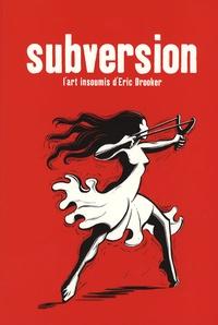 Eric Drooker - Subversion - L'art insoumis d'Eric Drooker.