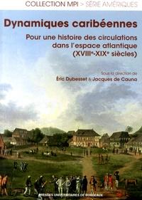 Eric Dubesset et Jacques de Cauna - Dynamiques caribéennes - Pour une histoire des circulations dans l'espace atlantique (XVIIIe-XIXe siècles).