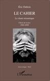 Eric Dubois - Le cahier - Le chant sémantique - Choix de textes 2004-2009.