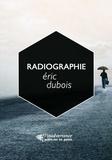 Eric Dubois - Radiographie - Je recopiais n'importe quoi / entre les murs de la vie.