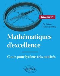 Eric Dubon et Francisco del Rey - Mathématiques d'excellence 1re - Cours pour lycéens très motivés.