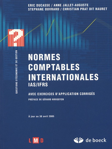 Eric Ducasse et Anne Jallet-Auguste - Normes comptables internationales IAS/IFRS - Avec exercices d'application corrigés.
