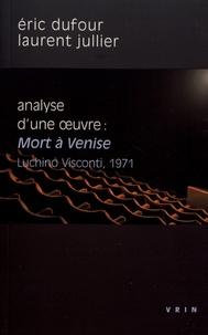 Eric Dufour et Laurent Jullier - Analyse d'une oeuvre : Mort à Venise - Luchino Visconti, 1971.