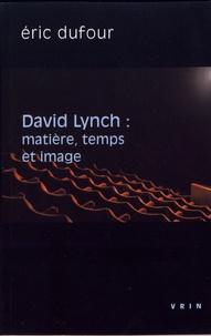 Eric Dufour - David Lynch : matière, temps et image.