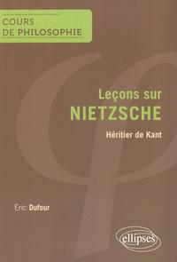 Eric Dufour - Leçons sur Nietzsche - Héritier de Kant.