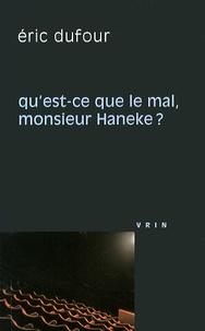 Eric Dufour - Qu'est-ce que le mal, monsieur Haneke ?.