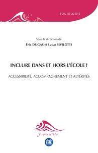 Eric Dugas et Lucas Sivilotti - Inclure dans et hors l'école ? - Accessibilité, accompagnement et altérités.