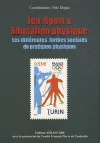 Eric Dugas - Jeu, sport et éducation physique - Les différentes formes sociales de pratiques physiques.