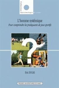 Eric Dugas - L'homme systémique - Pour comprendre les pratiquants de jeux sportifs.