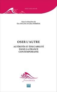 Eric Dugas et Gilles Ferréol - Oser l'autre - Altérités et éducabilité dans la France contemporaine.